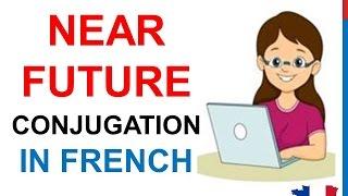 French Lesson 50 - NEAR FUTURE TENSE Verbs Conjugation - Le futur proche Conjugaison Futuro próximo