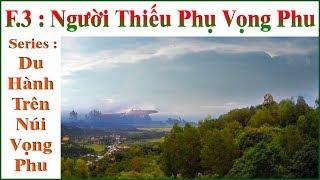 Du Hành Trên Núi Vọng Phu _ F.3 : Người Thiếu Phụ Vọng Phu !...