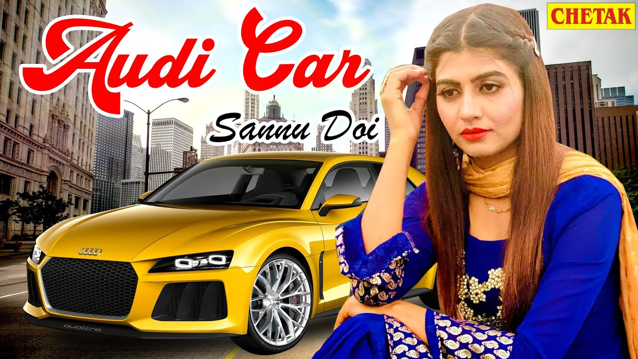 2021 का सबसे हिट गाना   Audi Car   Sonika Singh , Sannu Doi   Haryanvi Song Latest Haryanvi 2021