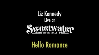 """Liz Kennedy Live at The Sweetwater Music Hall - """"Hello Romance"""""""