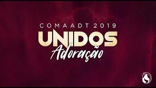 Unidos Adoraçāo - Pra Sempre -  Unidos COMAADT 2019 ao VIVO - Sábado