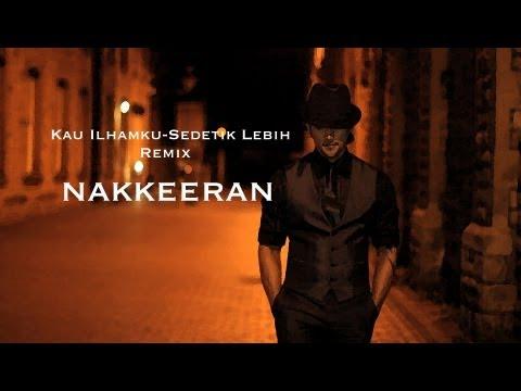 NAKKEERAN - Kau ilhamku / Sedetik Lebih Remix [OFFICIAL VIDEO]
