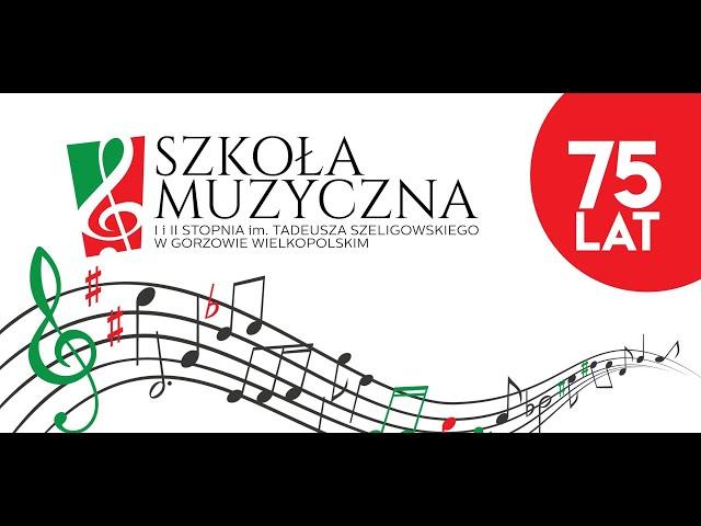 Jubileusz 75-lecia Szkoły Muzycznej I i II st. im. T. Szeligowskiego w Gorzowie Wlkp. 1946-2021 #3