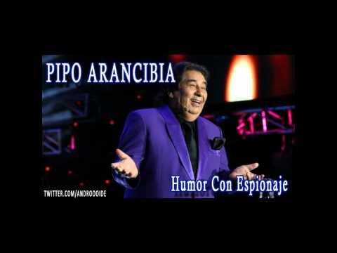 Pipo Arancibia - Humor con Espionaje (Parte 1)