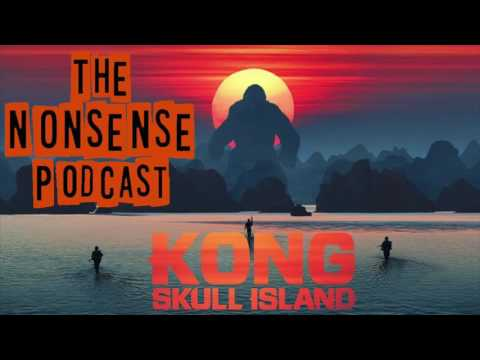 KONG: SKULL ISLAND REVIEW, Better than Godzilla 2014? (SPOILERS) - The Nonsense Podcast