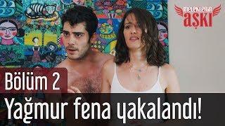 Meleklerin Aşkı 2. Bölüm - Yağmur Fena Yakalandı!