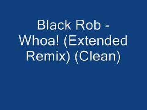 Black Rob  Whoa! Extended Remix Clean