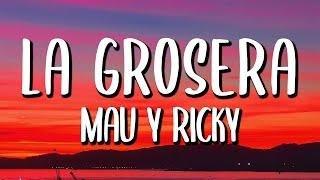 Mau y Ricky - La Grosera (Letra/Lyrics)