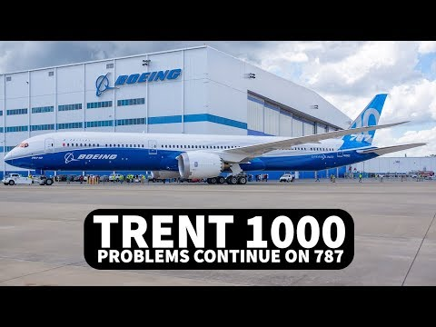 TRENT 1000 PROBLEMS to Impact MORE 787s