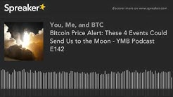 Bitcoin Price Alert: These 4 Events Could Send Us to the Moon - YMB Podcast E142