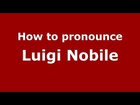 How to pronounce Luigi Nobile (Italian/Italy)  - PronounceNames.com