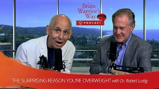 The Surprising Reason People are Overweight, with Dr. Robert Lustig - TBWWP