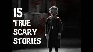 Top 15 TRUE SCARY Stories 2016