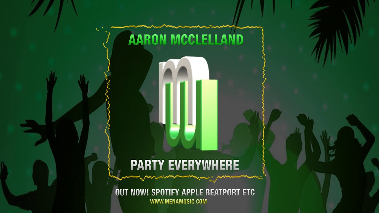 Aaron McClelland Party everywhere (on Spotify Beatport Apple Soundcloud)