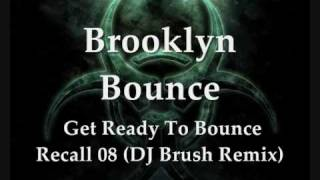 Brooklyn Bounce-Get Ready to Bounce (DJ Brush Remix Hardstyle)