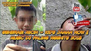 Generasi Micin ~ Kids Jaman Now || Music Dj Paling Ngehits 2018