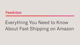 Baixar Everything You Need to Know About Fast Shipping on Amazon | Feedvisor