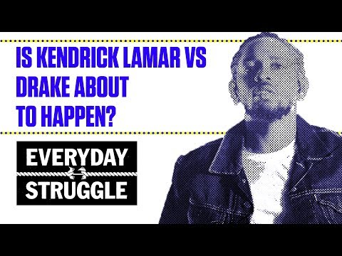 Is Kendrick Lamar vs Drake About to Happen   Everyday Struggle