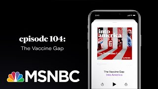 The Vaccine Gap   Into America Podcast – Ep. 104   MSNBC