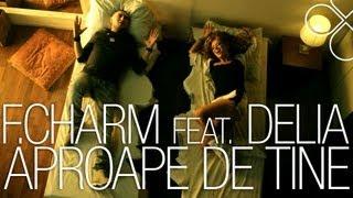 F.Charm - Aproape de tine feat. Delia [Videoclip Oficial]