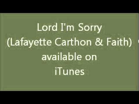 Lord I'm Sorry Lafayette Carthon & Faith)