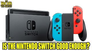 in bob we trust is the nintendo switch good enough?