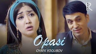 Oybek Yoqubov - Opasi | Ойбек Ёкубов - Опаси