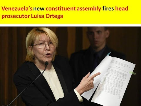 Venezuela's new constituent assembly fires head prosecutor Luisa Ortega