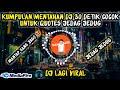 Kumpulan Dj  Detik Cocok Untuk Backsound Editor Berkelas Dj Jedag Jedug  Mp3 - Mp4 Download