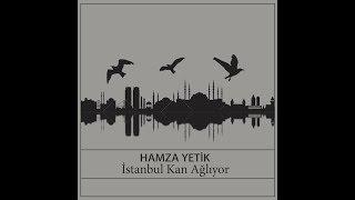 Hamza Yetik - İstanbul Kan Ağlıyor (Prod. Ömer Oral)