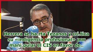 Herrera se ha.rta Tezanos y cri.tica su «indigencia profesional» por mani.pular el CIS en favor de..