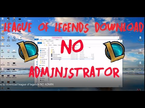 How to Download LEAGUE OF LEGENDS NO ADMIN!!!