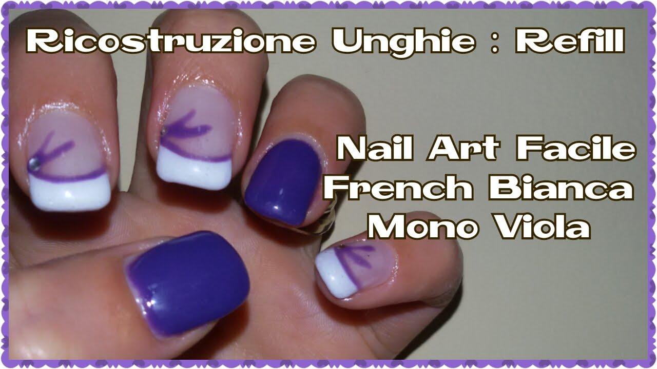 Ricostruzione Unghie in gel , Refill , Nail Art French Bianca e Mono Viola  + Errorini da evitare , YouTube