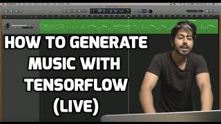 How to Generate Music with Tensorflow (LIVE)