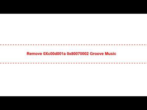 Remove 0Xc00d001a 0x80070002 Groove Music