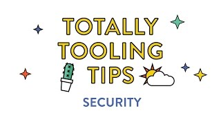 Security, Totally Tooling Tips (S2, Ep7)