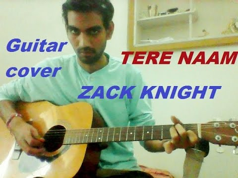 Tere Naam - Zack Knight - COMPLETE GUITAR COVER LESSON CHORDS EASY VERSION