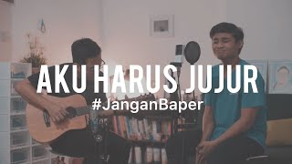 #JanganBaper Kerispatih - Aku Harus Jujur (Cover) feat. Patton