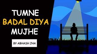 Kitna Badal Gaya Hoon Main   Sad Emotional Love Poetry in Hindi   Abhash Jha   Rhyme Attacks