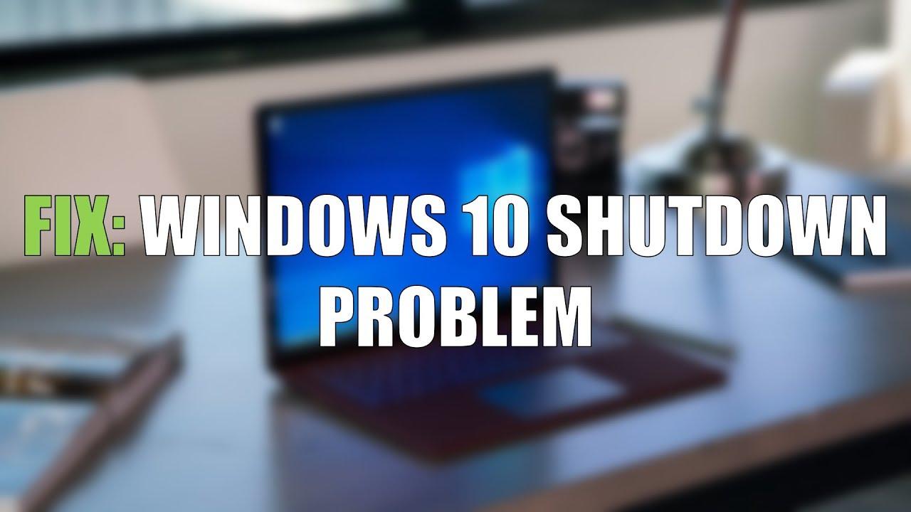 FIX: Windows 10 Shutdown Problem (2018)