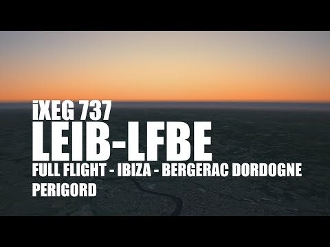 Xplane 10 - Ixeg 737CL - Ibiza/Bergerac Dordogne Périgord - A Sky Story - LEIB/LFBE - XEnviro 1.06