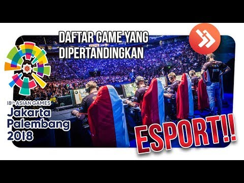 GAME KELAS ATAS?! CUMA 6 GAME ESPORT INI YANG MASUK ASIAN GAMES 2018