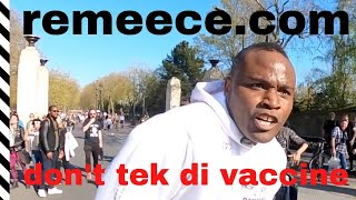 Don't tek di vaccine - REMEECE - Lockdown Protests - London