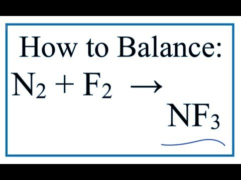 How To Balance N2 + F2 = NF3 (Nitrogen Gas + Fluorine Gas)