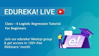 Class - 4 Data Science Training | Logistic Regression Tutorial For Beginners | Edureka