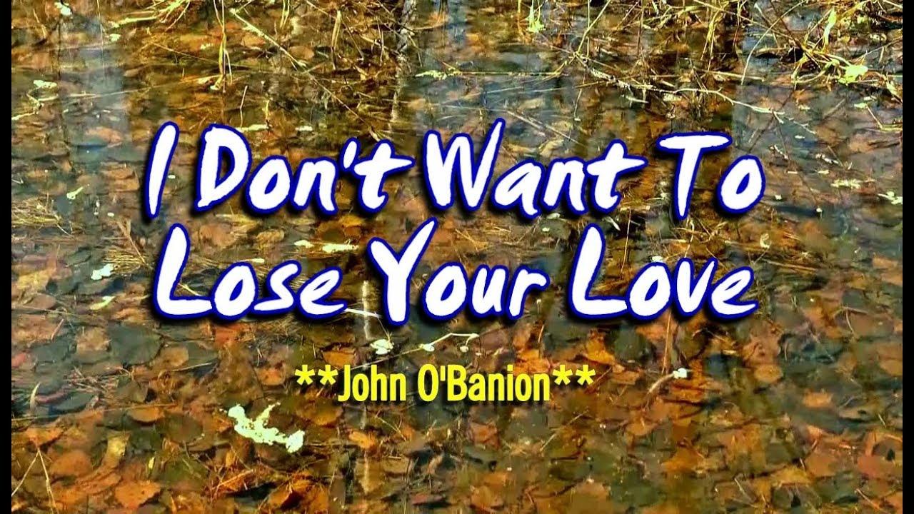 I Don't Want To Lose Your Love - John O'Banion (KARAOKE VERSION)