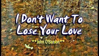 I Don't Want To Lose Your Love - John O'Banion (KARAOKE)