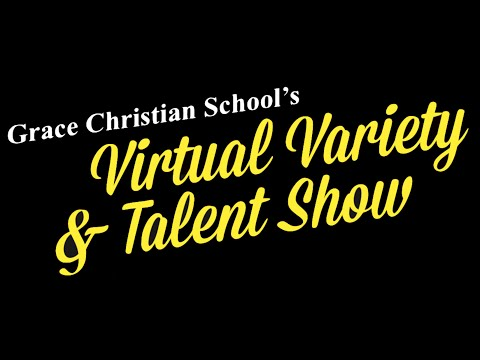 Grace Christian School Virtual Variety and Talent Show - 2020