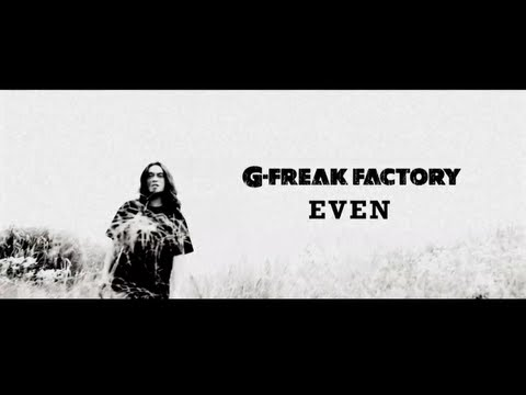 G-FREAK FACTORY:EVEN(OFFICIAL VIDEO)