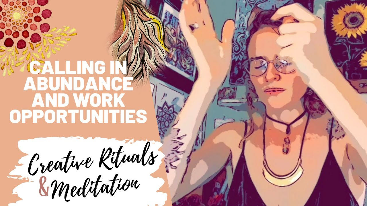 Creative Rituals & Meditation - Calling in abundance and new work opportunities